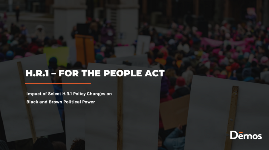 HR 1 - For the People Act: Impact of Select H.R.1 Policy Changes on Black and Brown Political Power
